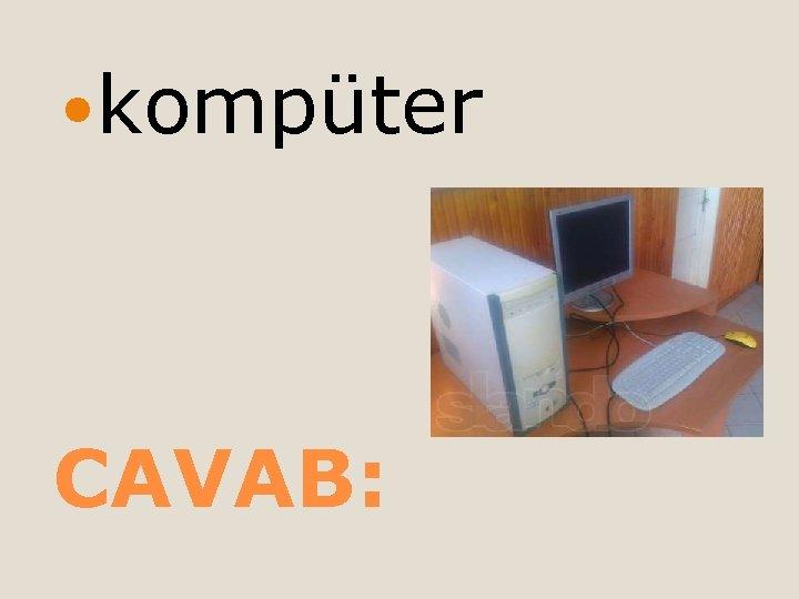 kompüter CAVAB: