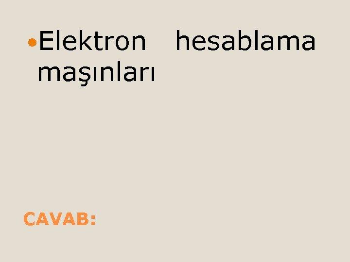 Elektron maşınları CAVAB: hesablama