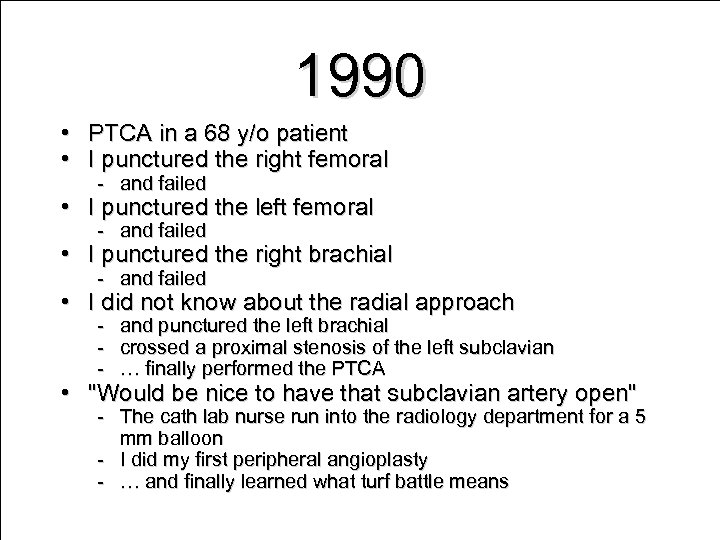 1990 • PTCA in a 68 y/o patient • I punctured the right femoral