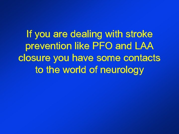 If you are dealing with stroke prevention like PFO and LAA closure you have