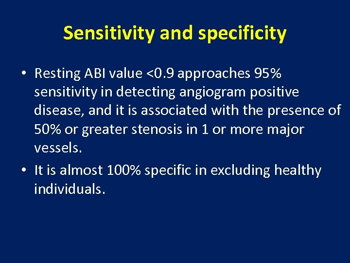 Sensitivity and specificity • Resting ABI value <0. 9 approaches 95% sensitivity in detecting