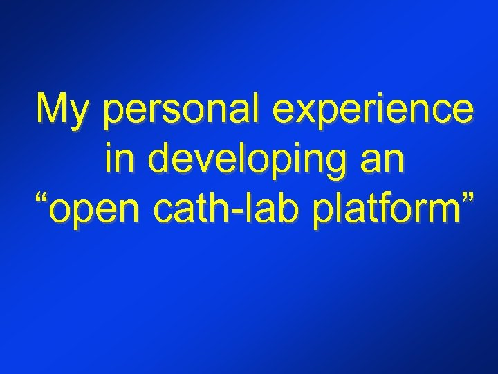 """My personal experience in developing an """"open cath-lab platform"""""""