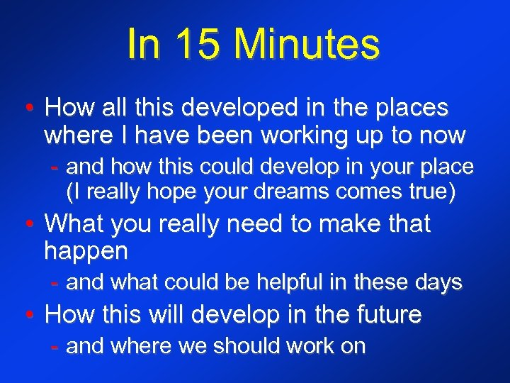In 15 Minutes • How all this developed in the places where I have