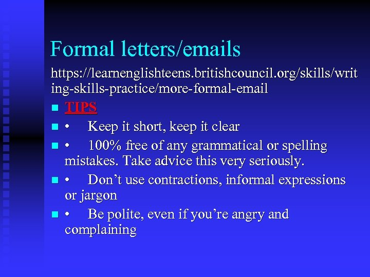 Formal letters/emails https: //learnenglishteens. britishcouncil. org/skills/writ ing-skills-practice/more-formal-email n TIPS n • Keep it short,