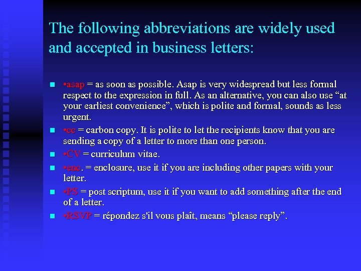 The following abbreviations are widely used and accepted in business letters: n n n