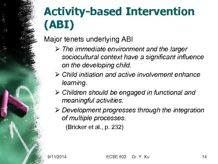 Activity-based Intervention (ABI) Major tenets underlying ABI Ø The immediate environment and the larger