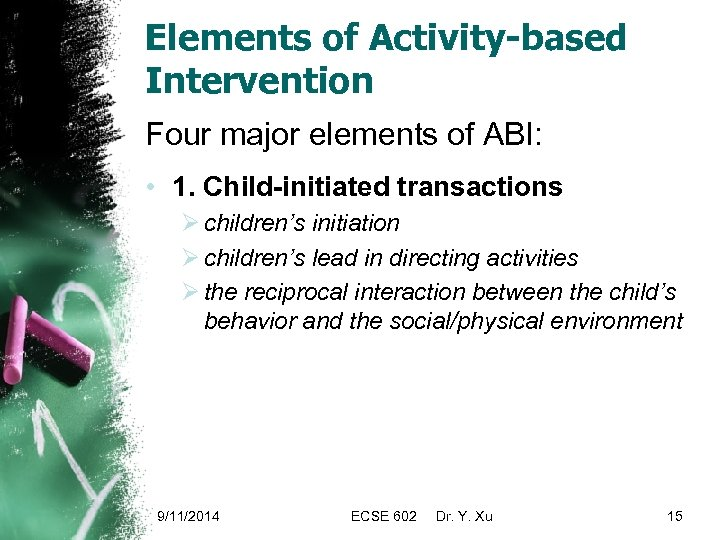 Elements of Activity-based Intervention Four major elements of ABI: • 1. Child-initiated transactions Ø