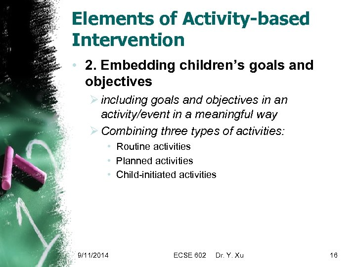 Elements of Activity-based Intervention • 2. Embedding children's goals and objectives Ø including goals