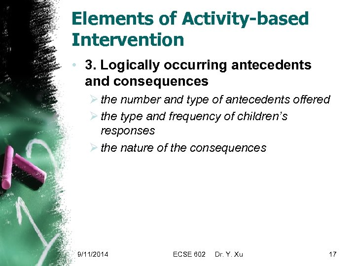 Elements of Activity-based Intervention • 3. Logically occurring antecedents and consequences Ø the number