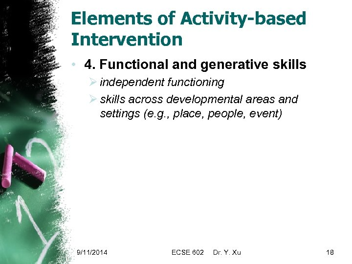 Elements of Activity-based Intervention • 4. Functional and generative skills Ø independent functioning Ø