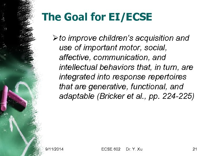 The Goal for EI/ECSE Øto improve children's acquisition and use of important motor, social,