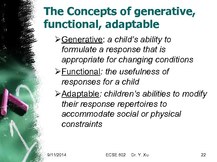 The Concepts of generative, functional, adaptable ØGenerative: a child's ability to formulate a response