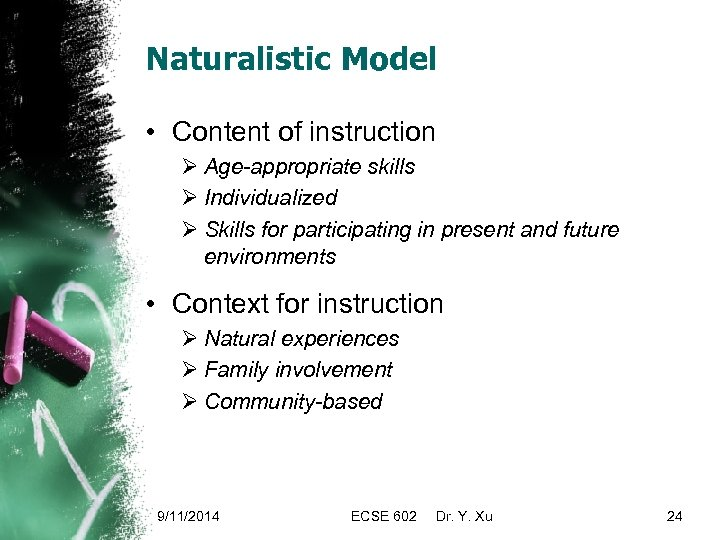 Naturalistic Model • Content of instruction Ø Age-appropriate skills Ø Individualized Ø Skills for