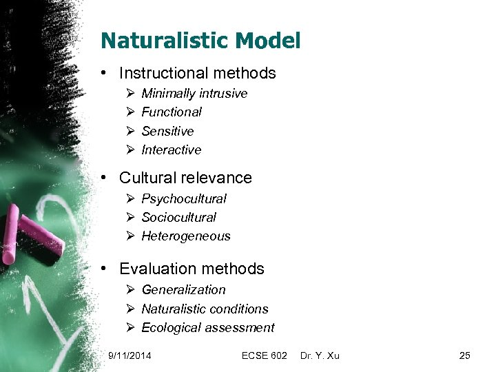 Naturalistic Model • Instructional methods Ø Ø Minimally intrusive Functional Sensitive Interactive • Cultural
