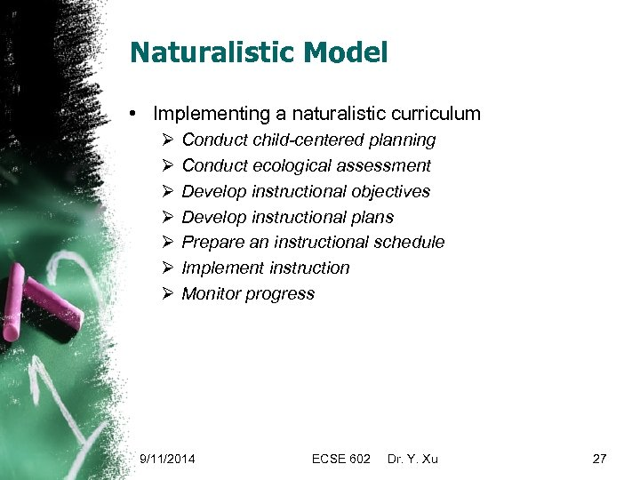 Naturalistic Model • Implementing a naturalistic curriculum Ø Ø Ø Ø Conduct child-centered planning