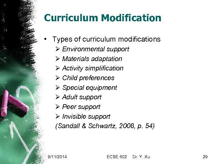 Curriculum Modification • Types of curriculum modifications Ø Environmental support Ø Materials adaptation Ø