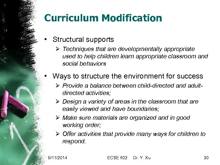 Curriculum Modification • Structural supports Ø Techniques that are developmentally appropriate used to help