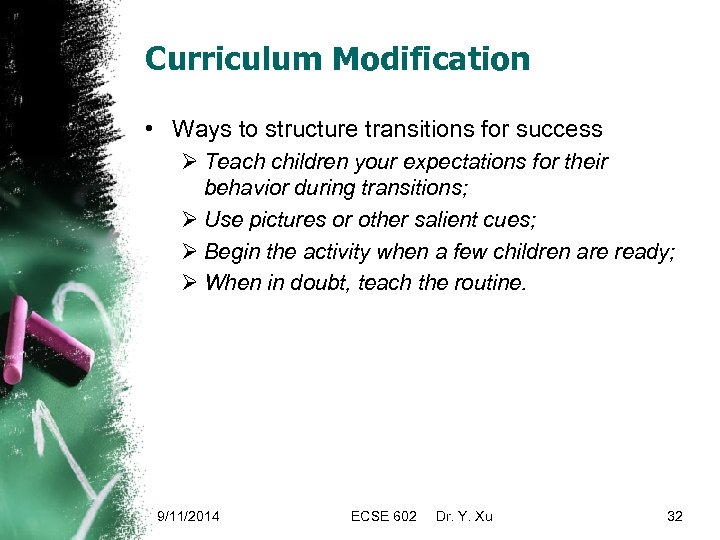 Curriculum Modification • Ways to structure transitions for success Ø Teach children your expectations
