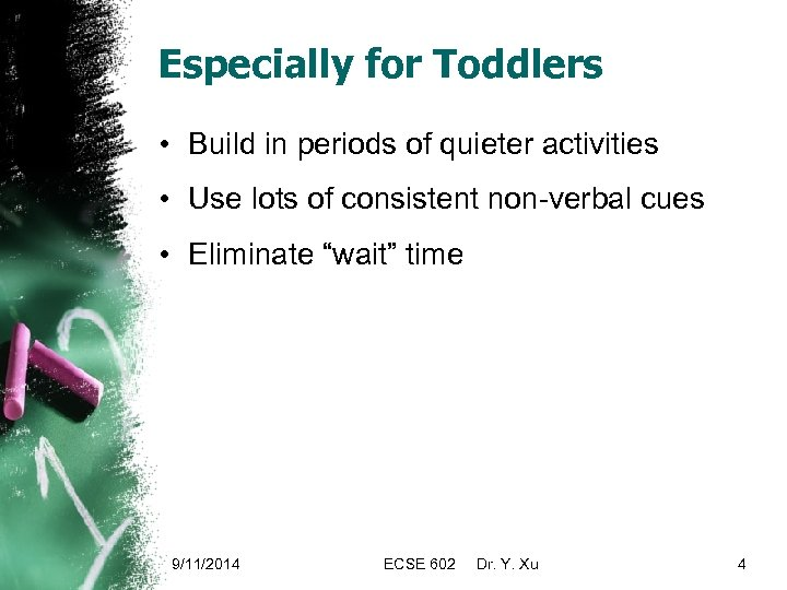 Especially for Toddlers • Build in periods of quieter activities • Use lots of