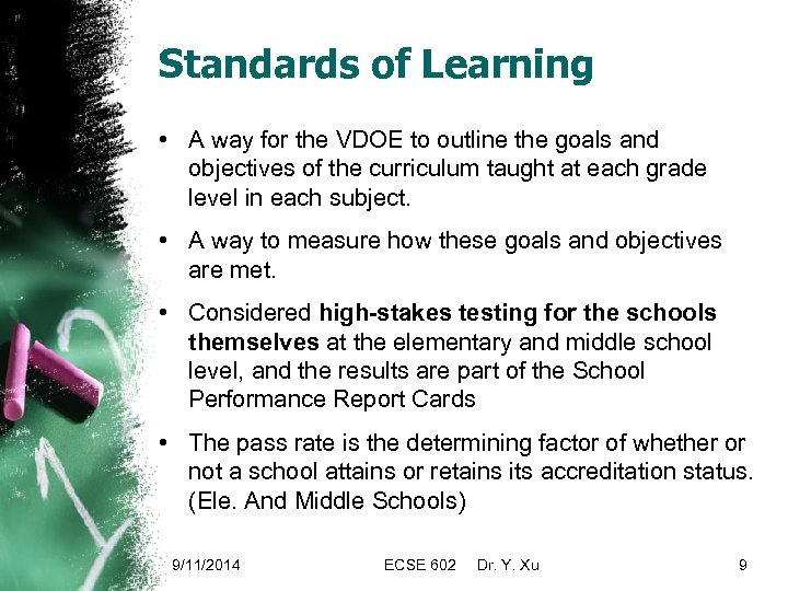 Standards of Learning • A way for the VDOE to outline the goals and