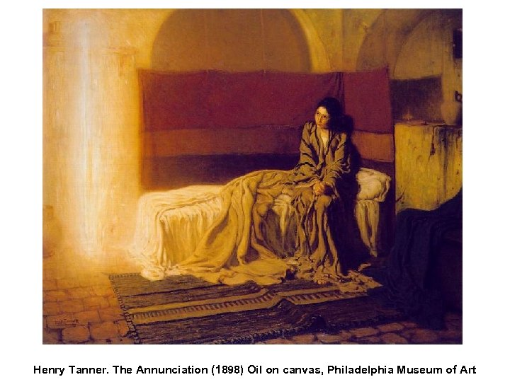 Henry Tanner. The Annunciation (1898) Oil on canvas, Philadelphia Museum of Art