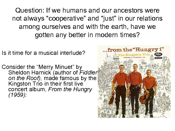 """Question: If we humans and our ancestors were not always """"cooperative"""" and """"just"""" in"""