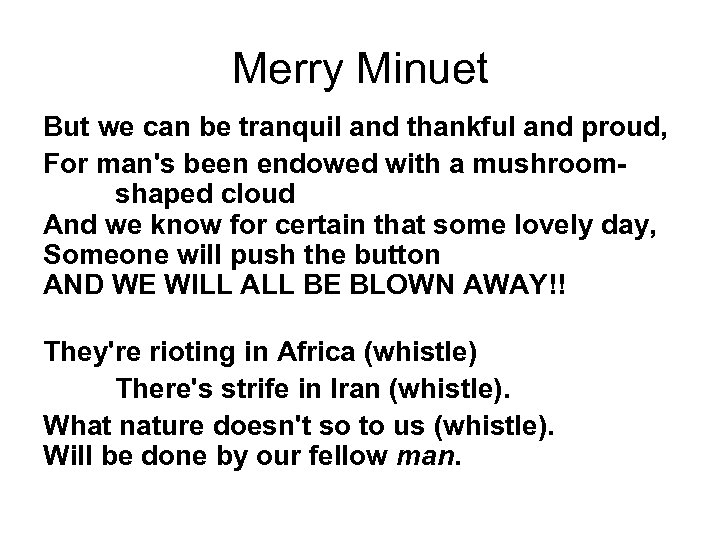 Merry Minuet But we can be tranquil and thankful and proud, For man's been