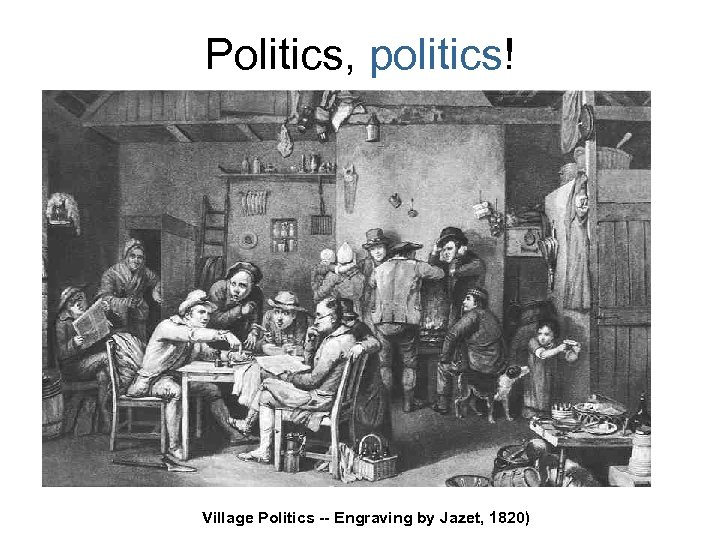 Politics, politics! Village Politics -- Engraving by Jazet, 1820)