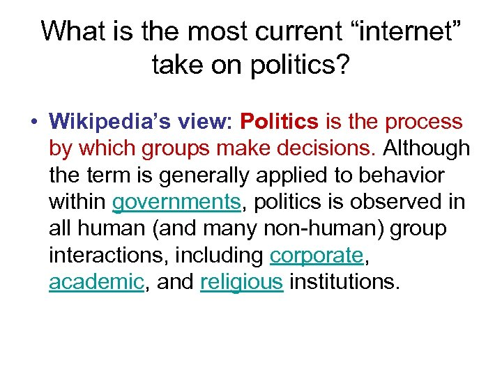 """What is the most current """"internet"""" take on politics? • Wikipedia's view: Politics is"""