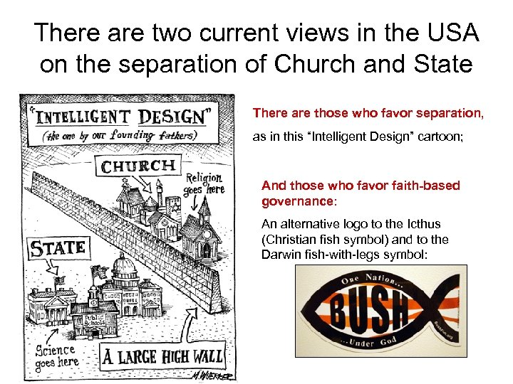 There are two current views in the USA on the separation of Church and