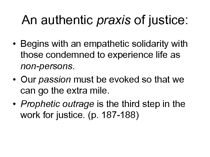 An authentic praxis of justice: • Begins with an empathetic solidarity with those condemned