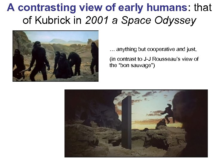 A contrasting view of early humans: that of Kubrick in 2001 a Space Odyssey
