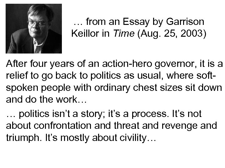 … from an Essay by Garrison Keillor in Time (Aug. 25, 2003) After four