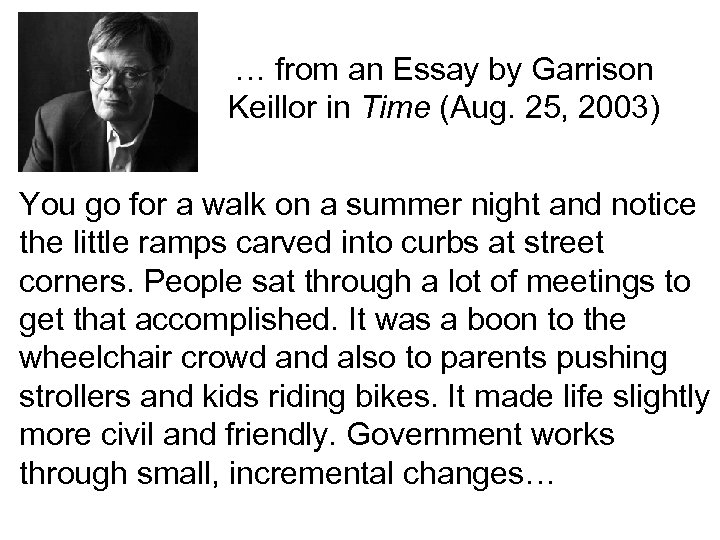 … from an Essay by Garrison Keillor in Time (Aug. 25, 2003) You go