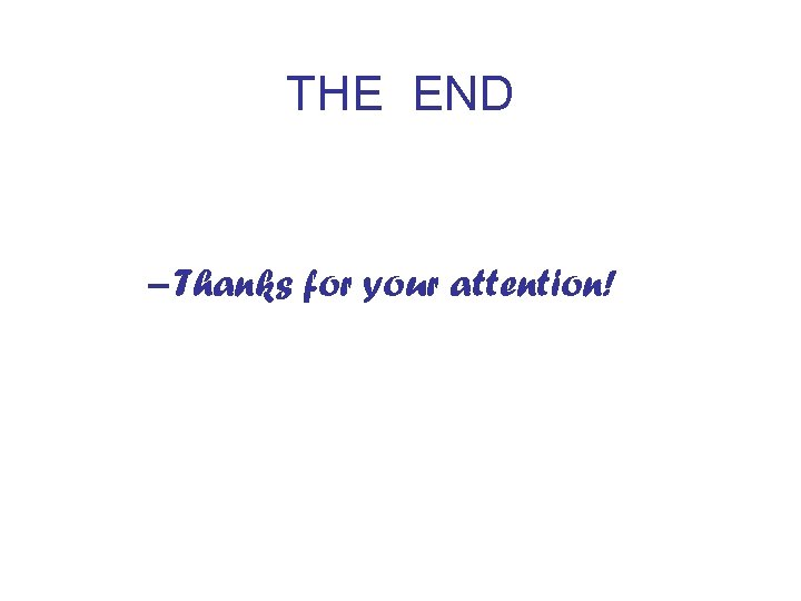 THE END – Thanks for your attention!