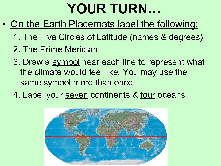 YOUR TURN… • On the Earth Placemats label the following: 1. The Five Circles