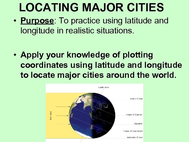 LOCATING MAJOR CITIES • Purpose: To practice using latitude and longitude in realistic situations.