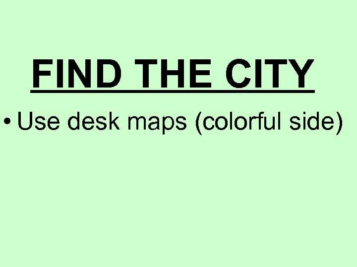 FIND THE CITY • Use desk maps (colorful side)