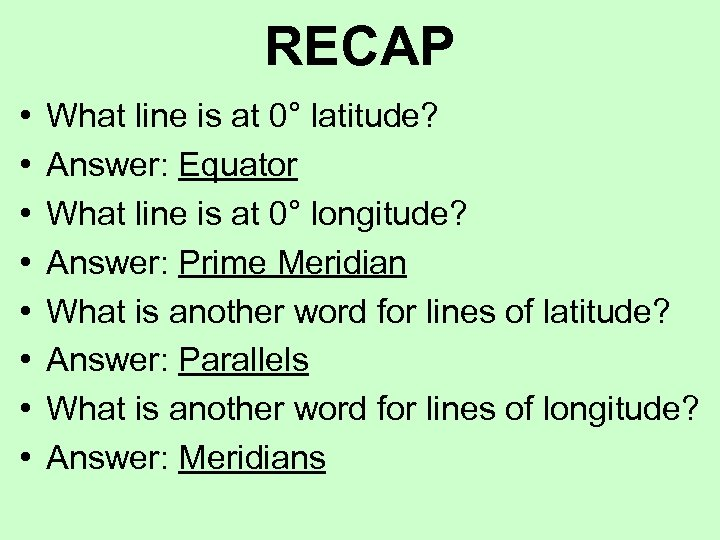 RECAP • • What line is at 0° latitude? Answer: Equator What line is