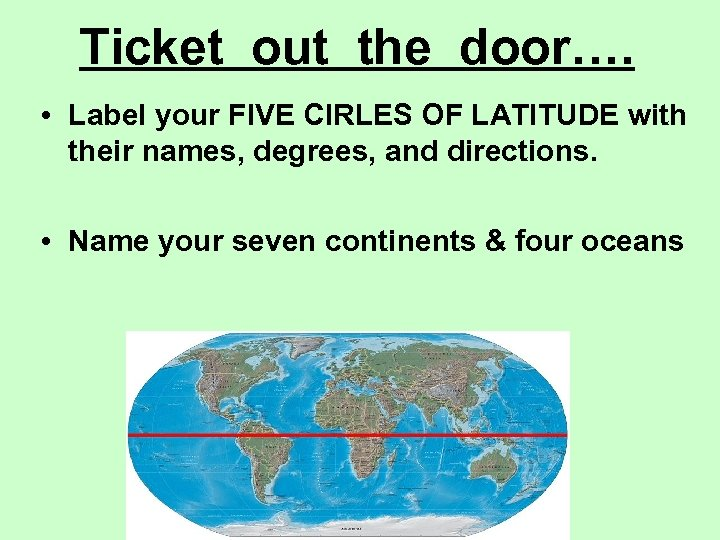 Ticket out the door…. • Label your FIVE CIRLES OF LATITUDE with their names,