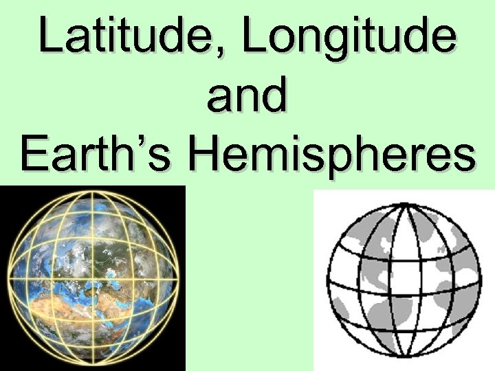 Latitude, Longitude and Earth's Hemispheres
