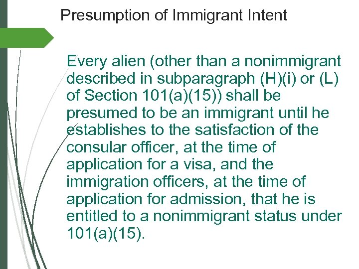 Presumption of Immigrant Intent Every alien (other than a nonimmigrant described in subparagraph (H)(i)