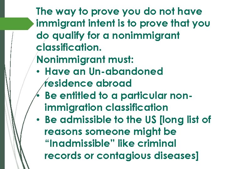 The way to prove you do not have immigrant intent is to prove that