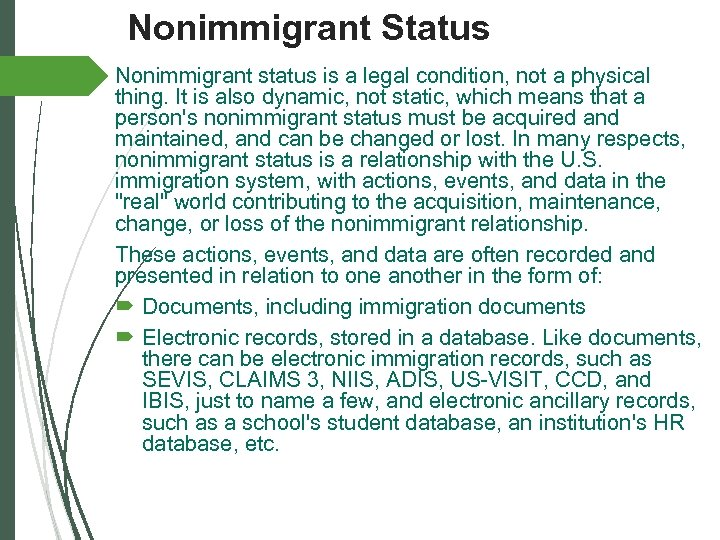Nonimmigrant Status Nonimmigrant status is a legal condition, not a physical thing. It is
