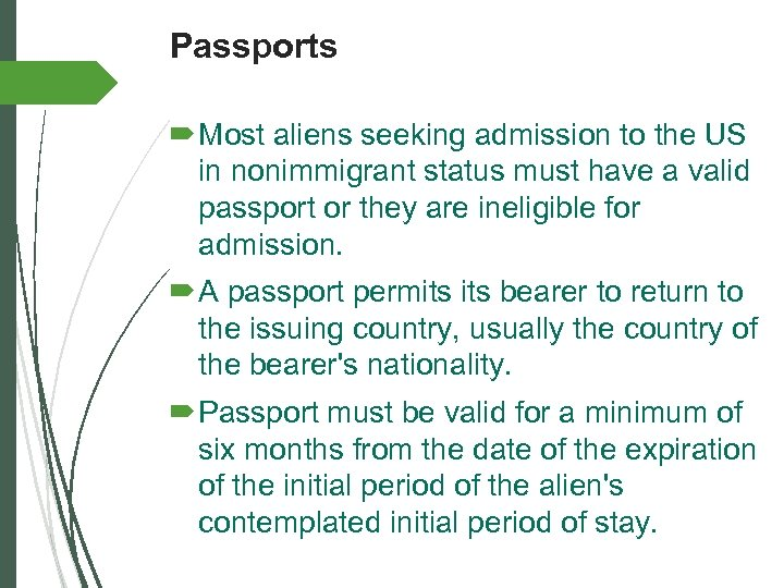 Passports Most aliens seeking admission to the US in nonimmigrant status must have a