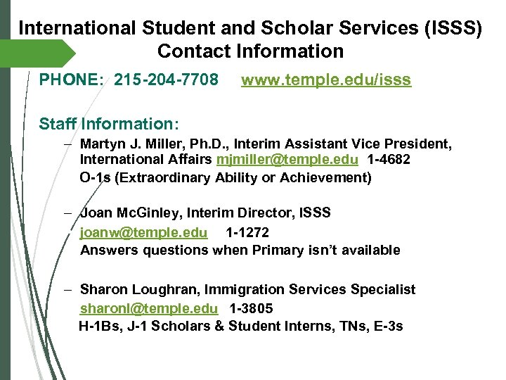 International Student and Scholar Services (ISSS) Contact Information PHONE: 215 -204 -7708 www. temple.