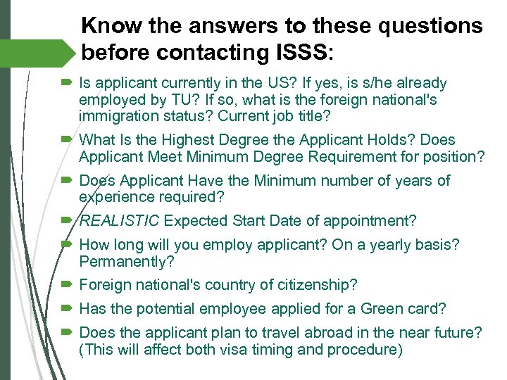 Know the answers to these questions before contacting ISSS: Is applicant currently in the