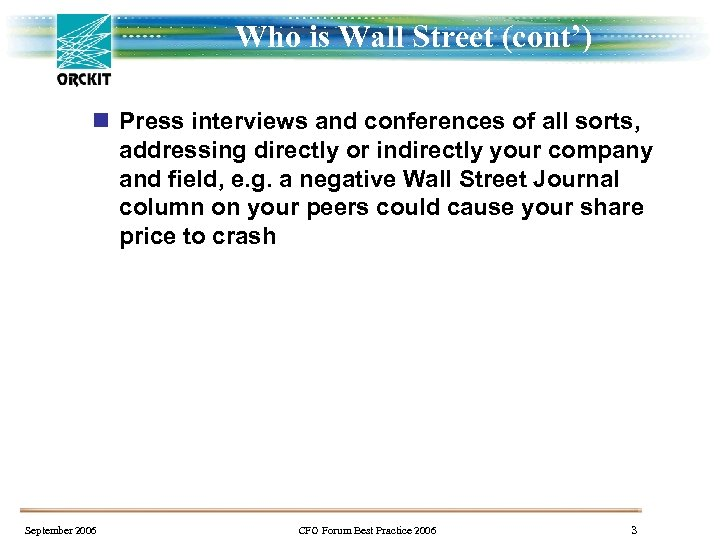 Who is Wall Street (cont') n Press interviews and conferences of all sorts, addressing