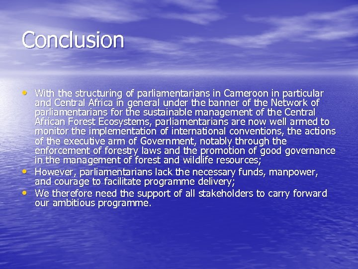 Conclusion • With the structuring of parliamentarians in Cameroon in particular • • and