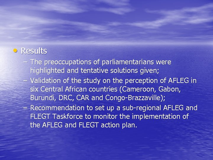 • Results – The preoccupations of parliamentarians were highlighted and tentative solutions given;